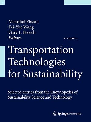Transportation Technologies for Sustainability By Ehsani, Mehrdad (EDT)/ Wang, Fei-Yue (EDT)/ Brosch, Gary L. (EDT)